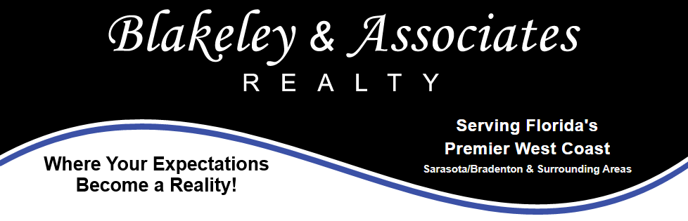 Banner for Blakely and Associates Realty. Says Serving Florida's Premier West Coast in the Sarasota, Bradenton, and surrounding areas.  Where your Expectations Become a realty!